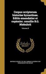 Corpus Scriptorum Historiae Byzantinae. Editio Emendatior Et Copiosior. Consilio B.G. Niebuhrii; Volumen 9 af Barthold Georg 1776-1831 Niebuhr