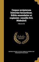 Corpus Scriptorum Historiae Byzantinae. Editio Emendatior Et Copiosior. Consilio B.G. Niebuhrii; Volumen 23 af Barthold Georg 1776-1831 Niebuhr
