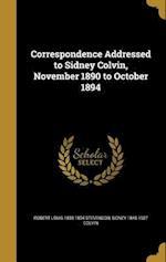 Correspondence Addressed to Sidney Colvin, November 1890 to October 1894