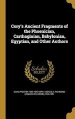 Cory's Ancient Fragments of the Phoenician, Carthaginian, Babylonian, Egyptian, and Other Authors af Isaac Preston 1802-1842 Cory