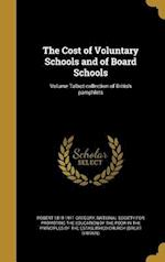 The Cost of Voluntary Schools and of Board Schools; Volume Talbot Collection of British Pamphlets af Robert 1819-1911 Gregory