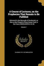 A Course of Lectures, on the Prophecies That Remain to Be Fulfilled af Elhanan 1751-1797 Winchester
