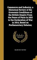 Commerce and Industry, a Historical Review of the Economic Conditions of the British Empire from the Peace of Paris in 1815 to the Declaration of War af William 1861-1934 Page