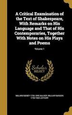 A Critical Examination of the Text of Shakespeare, with Remarks on His Language and That of His Contemporaries, Together with Notes on His Plays and P af William Sidney 1795-1846 Walker, William Nanson 1796-1865 Lettsom