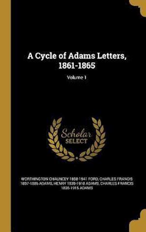 Bog, hardback A Cycle of Adams Letters, 1861-1865; Volume 1 af Charles Francis 1807-1886 Adams, Worthington Chauncey 1858-1941 Ford, Henry 1838-1918 Adams