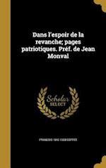 Dans L'Espoir de La Revanche; Pages Patriotiques. Pref. de Jean Monval af Francois 1842-1908 Coppee