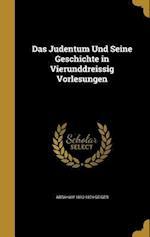 Das Judentum Und Seine Geschichte in Vierunddreissig Vorlesungen af Abraham 1810-1874 Geiger