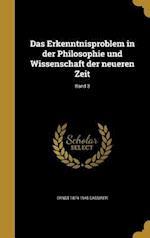 Das Erkenntnisproblem in Der Philosophie Und Wissenschaft Der Neueren Zeit; Band 3 af Ernst 1874-1945 Cassirer