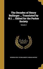 The Decades of Henry Bullinger ... Translated by H.I. ... Edited for the Parker Society; Volume 2 af Thomas Harding, Heinrich 1504-1575 Bullinger