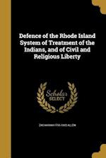 Defence of the Rhode Island System of Treatment of the Indians, and of Civil and Religious Liberty af Zachariah 1795-1882 Allen
