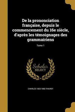 Bog, paperback de La Prononciation Francaise, Depuis Le Commencement Du 16e Siecle, D'Apres Les Temoignages Des Grammairiens; Tome 1 af Charles 1823-1882 Thurot