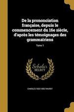 de La Prononciation Francaise, Depuis Le Commencement Du 16e Siecle, D'Apres Les Temoignages Des Grammairiens; Tome 1 af Charles 1823-1882 Thurot