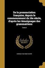 de La Prononciation Francaise, Depuis Le Commencement Du 16e Siecle, D'Apres Les Temoignages Des Grammairiens; Tome 2 af Charles 1823-1882 Thurot