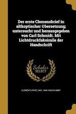 Der Erste Clemensbrief in Altkoptischer (C)Bersetzung; Untersucht Und Herausgegeben Von Carl Schmidt. Mit Lichtdruckfaksimile Der Handschrift af Carl 1868-1938 Schmidt
