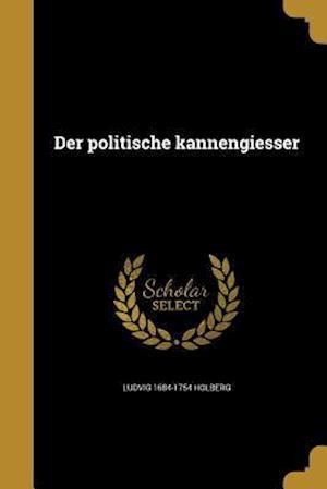 Bog, paperback Der Politische Kannengiesser af Ludvig 1684-1754 Holberg