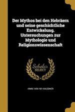 Der Mythos Bei Den Hebraern Und Seine Geschichtliche Entwickelung. Untersuchungen Zur Mythologie Und Religionswissenschaft af Ignac 1850-1921 Goldziher