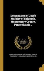 Descendants of Jacob Markley of Skippack, Montgomery County, Pennsylvania .. af Henry Sassaman 1841-1903 Dotterer