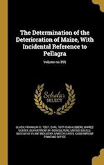 The Determination of the Deterioration of Maize, with Incidental Reference to Pellagra; Volume No.199 af Carl 1877-1940 Alsberg