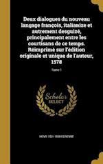 Deux Dialogues Du Nouveau Langage Francois, Italianize Et Autrement Desguize, Principalement Entre Les Courtisans de Ce Temps. Reimprime Sur L'Edition af Henri 1531-1598 Estienne