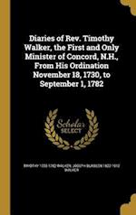 Diaries of REV. Timothy Walker, the First and Only Minister of Concord, N.H., from His Ordination November 18, 1730, to September 1, 1782 af Joseph Burbeen 1822-1912 Walker, Timothy 1705-1782 Walker
