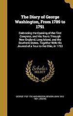 The Diary of George Washington, from 1789 to 1791 af Benson John 1813-1891 Lossing, George 1732-1799 Washington