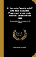 Di Bernardo Cennini E Dell' Arte Della Stampa in Firenze Nei Primo Cento Anni Dall' Invenzione Di Essa af Giuseppe 1841-1898 Ottino