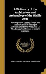A   Dictionary of the Architecture and Archaeology of the Middle Ages af John 1771-1857 Britton