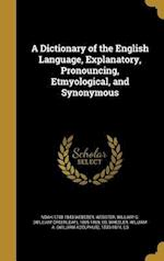 A Dictionary of the English Language, Explanatory, Pronouncing, Etmyological, and Synonymous