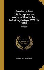 Die Deutschen Hulfstruppen Im Nordamerikanischen Befreiungskriege, 1776 Bis 1783; Band 02 af Max Von 1813-1873 Eelking
