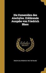 Die Eumeniden Des Aischylos. Erklarende Ausgabe Von Friedrich Blass af Friedrich 1843-1907 Blass