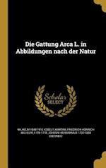 Die Gattung Arca L. in Abbildungen Nach Der Natur af Wilhelm 1840-1916 Kobelt, Johann Hieronymus 1730-1800 Chemnitz