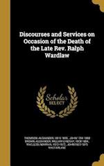 Discourses and Services on Occasion of the Death of the Late REV. Ralph Wardlaw af John 1784-1858 Brown