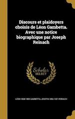 Discours Et Plaidoyers Choisis de Leon Gambetta. Avec Une Notice Biographique Par Joseph Reinach af Joseph 1856-1921 Reinach, Leon 1838-1882 Gambetta