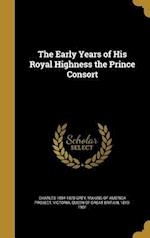 The Early Years of His Royal Highness the Prince Consort af Charles 1804-1870 Grey