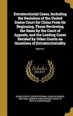 Extraterritorial Cases, Including the Decisions of the United States Court for China from Its Beginning, Those Reviewing the Same by the Court of Appe af Charles Sumner 1866-1956 Lobingier