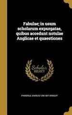 Fabulae; In Usum Scholarum Expurgatae, Quibus Accedunt Notulae Anglicae Et Quaestiones af Charles 1789-1871 Bradley
