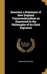 Emerson; A Statement of New England Transcendentalism as Expressed in the Philosophy of Its Chief Exponent af Henry David 1873- Gray