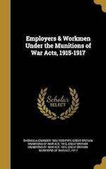 Employers & Workmen Under the Munitions of War Acts, 1915-1917 af Thomas Alexander 1853-1928 Fyfe