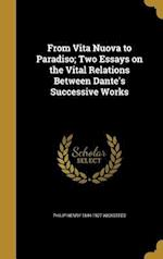 From Vita Nuova to Paradiso; Two Essays on the Vital Relations Between Dante's Successive Works af Philip Henry 1844-1927 Wicksteed