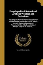 Encyclopedia of Natural and Artificial Wonders and Curiosities af John 1775-1837 Platts