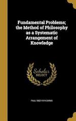 Fundamental Problems; The Method of Philosophy as a Systematic Arrangement of Knowledge af Paul 1852-1919 Carus