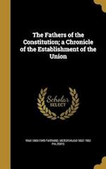 The Fathers of the Constitution; A Chronicle of the Establishment of the Union af Victor Hugo 1867-1952 Paltsits, Max 1869-1945 Farrand