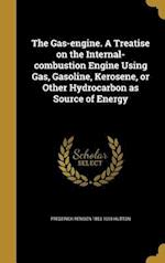 The Gas-Engine. a Treatise on the Internal-Combustion Engine Using Gas, Gasoline, Kerosene, or Other Hydrocarbon as Source of Energy af Frederick Remsen 1853-1918 Hutton
