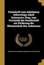 Festschrift Zum Siebzigsten Geburtstage Jakob Guttmanns. Hrsg. Vom Vorstande Der Gesellschaft Zur Forderung Der Wissenschaft Des Judentums af Jacob 1845-1919 Guttmann, Martin 1846-1916 Philippson