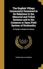 The English Village Community Examined in Its Relations to the Manorial and Tribal Systems and to the Common or Open Field System of Husbandry af Frederic 1833-1912 Seebohm