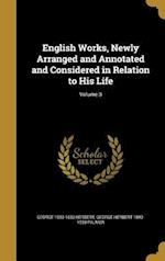 English Works, Newly Arranged and Annotated and Considered in Relation to His Life; Volume 3 af George 1593-1633 Herbert, George Herbert 1842-1933 Palmer