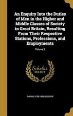 An Enquiry Into the Duties of Men in the Higher and Middle Classes of Society in Great Britain, Resulting from Their Respective Stations, Professions, af Thomas 1758-1846 Gisborne