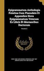 Epigrammatum Anthologia Palatina Cum Planudeis Et Appendice Nova Epigrammatum Veterum Ex Libris Et Marmoribus Ductorum; Volume 3 af Friedrich 1802-1867 Dubner, Hugo 1583-1645 Grotius, Edme 1818-1889 Cougny