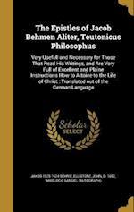 The Epistles of Jacob Behmen Aliter, Teutonicus Philosophus af Jakob 1575-1624 Bohme
