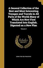 A General Collection of the Best and Most Interesting Voyages and Travels in All Parts of the World; Many of Which Are Now First Translated Into Engli af John 1758-1826 Pinkerton